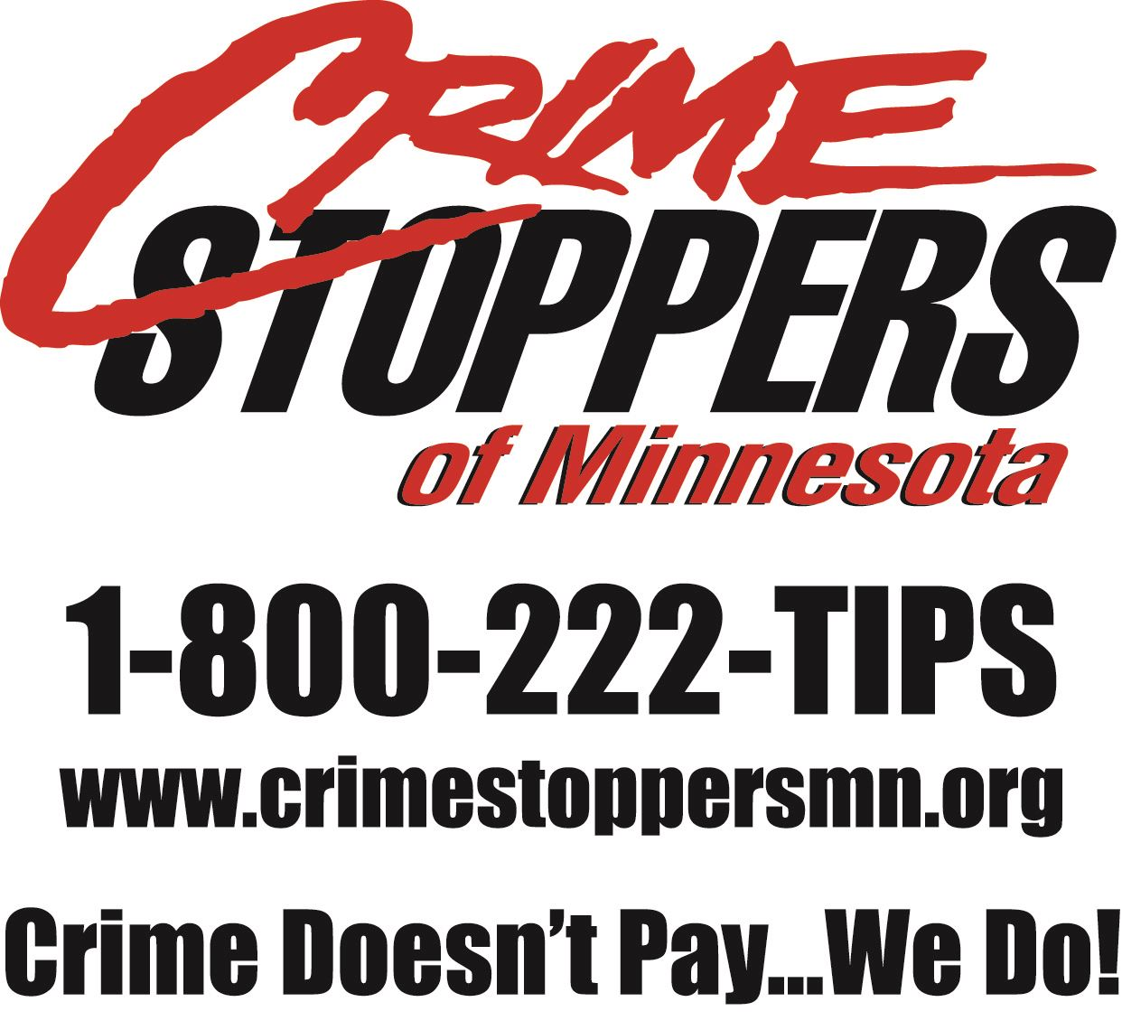 Crime Stoppers of Minnesota, 1-800-222-TIPS, Crime Doesn&#39t Pay... We Do!